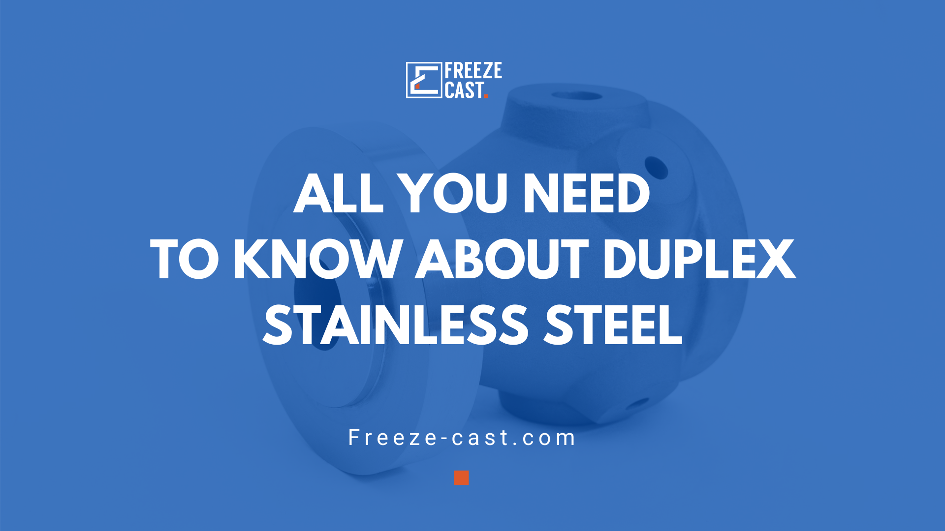 All you need to know about Duplex Stainless Steel