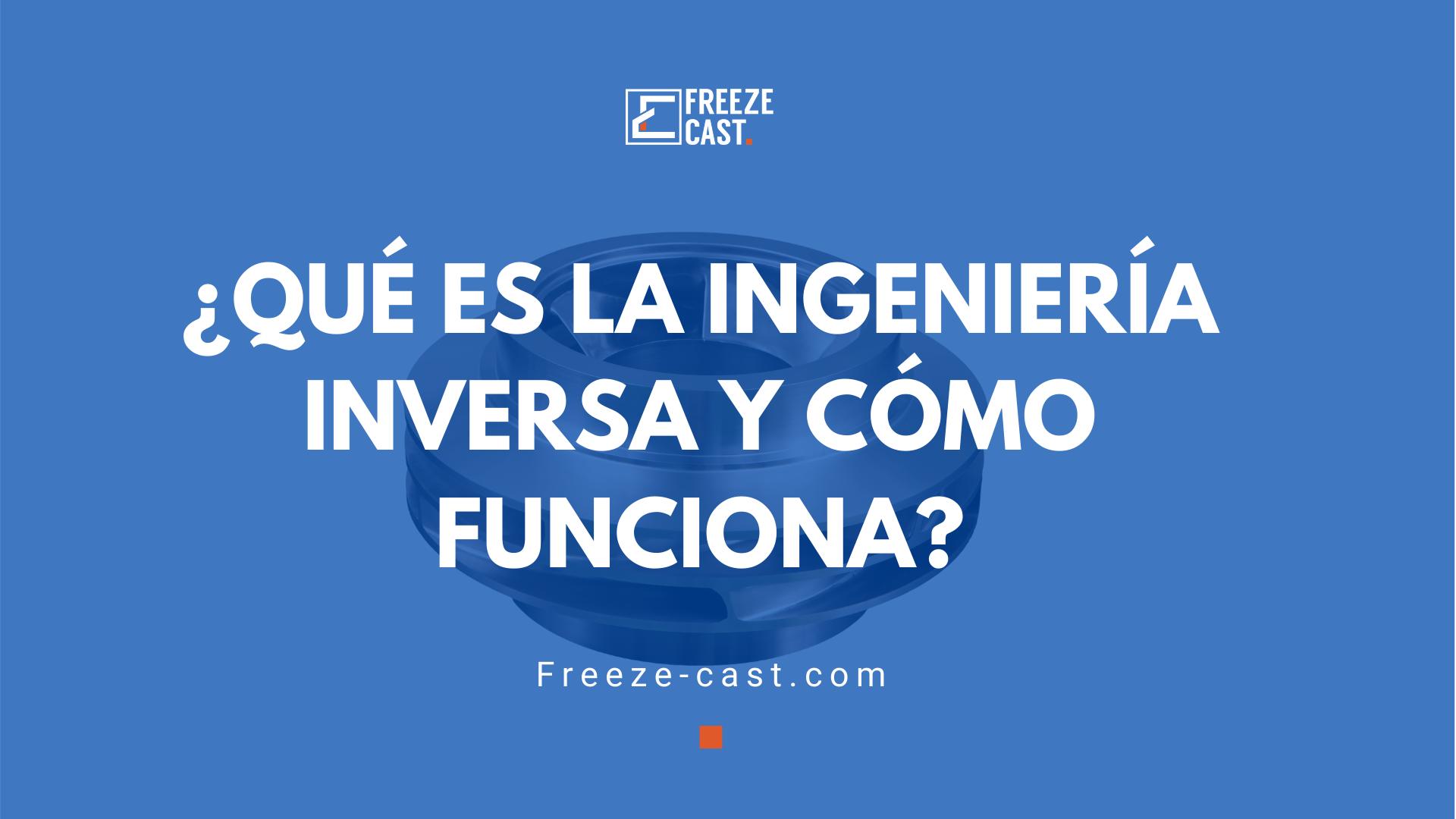 ¿Qué es la ingeniería inversa y cómo funciona?