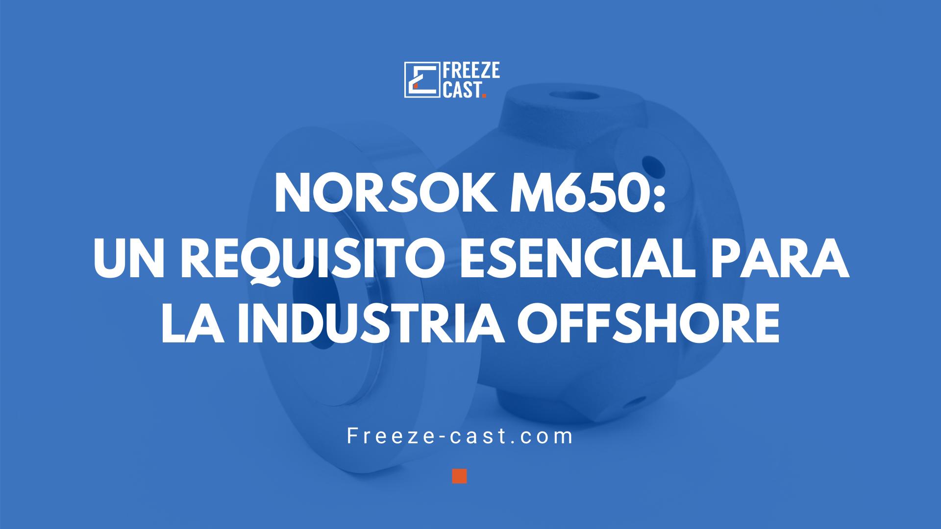 NORSOK M650: un requisito esencial para la industria offshore