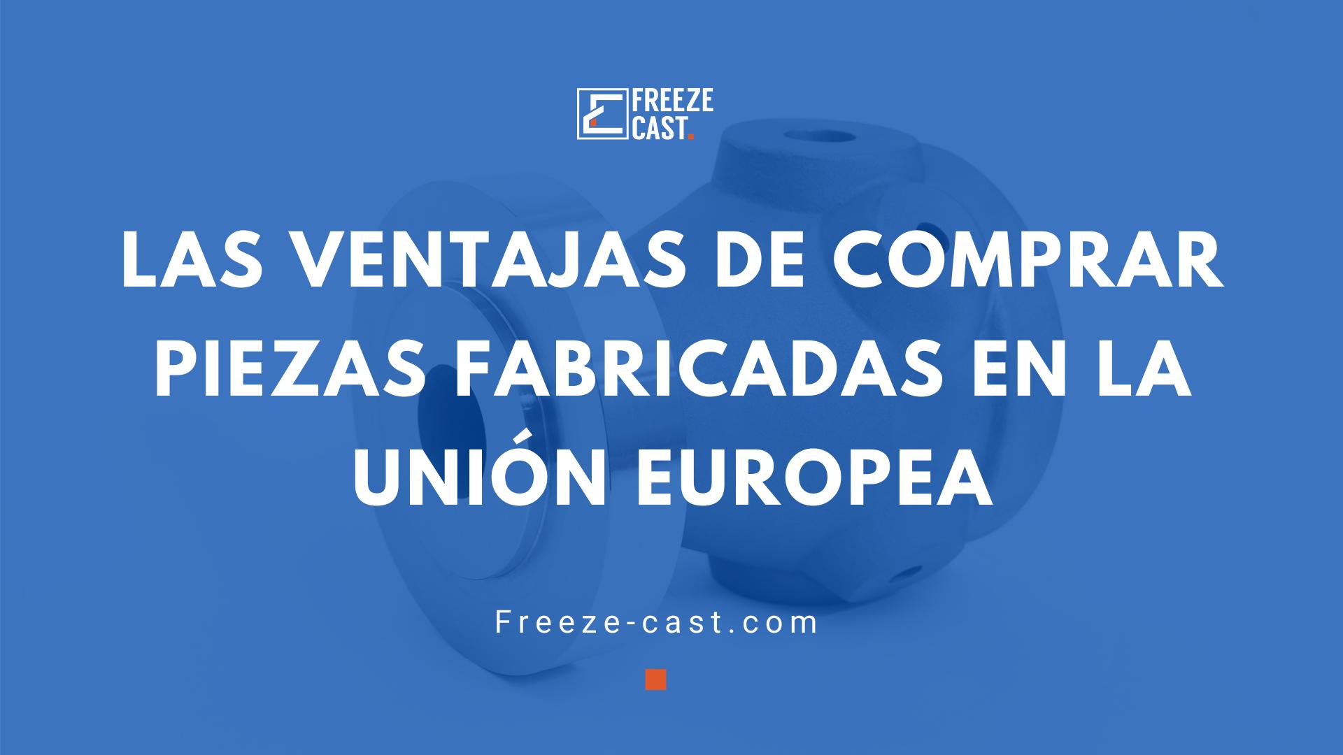 Las ventajas de comprar piezas fabricadas en la Unión Europea