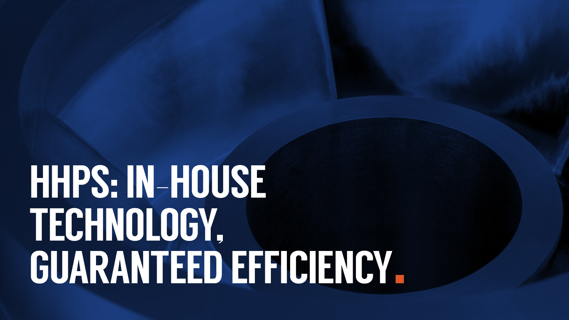 HHPS: In-house technology, guaranteed efficiency