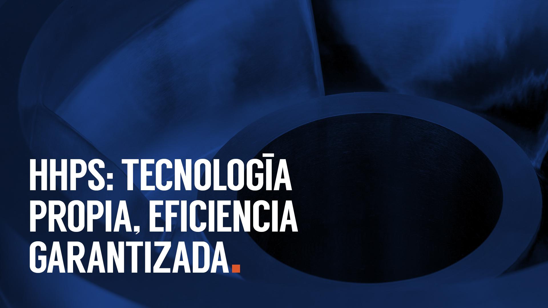 HHPS: Tecnología propia, eficiencia garantizada